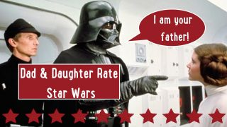 Dad & Daughter Rate Star Wars